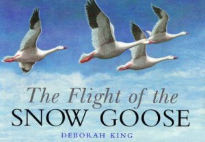 The Flight Of The Snow Goose by Deborah King