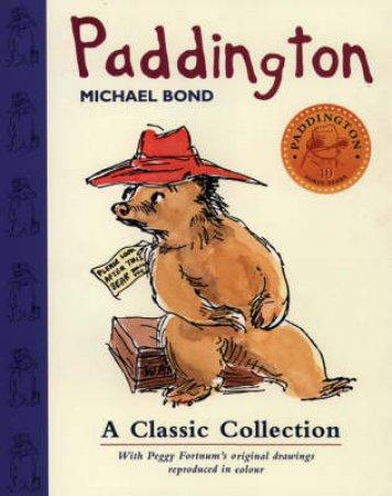 Paddington: A Classic Collection by Michael Bond