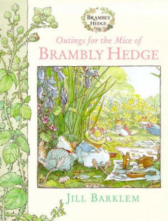 Brambly Hedge: Outings For The Mice Of Brambly Hedge by Jill Barklem