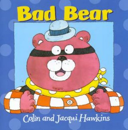 Bad Bear by Colin & Jacqui Hawkins