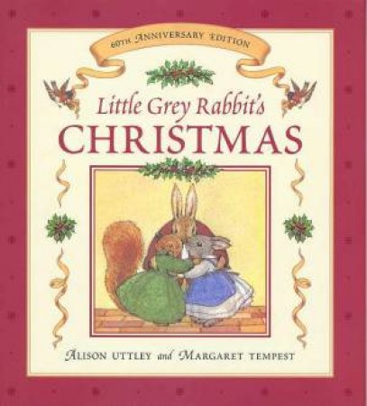 Little Grey Rabbit's Christmas - 60th Anniversary Edition by Alison Uttley & Margaret Tempest