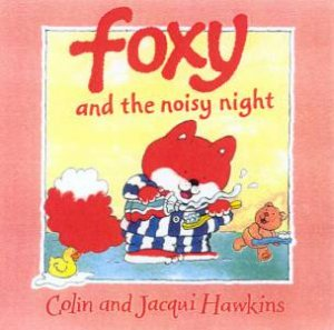 Foxy And The Noisy Night by Colin & Jacqui Hawkins