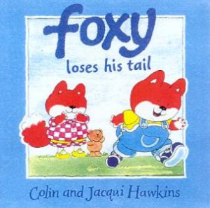Foxy Loses His Tail by Colin & Jacqui Hawkins