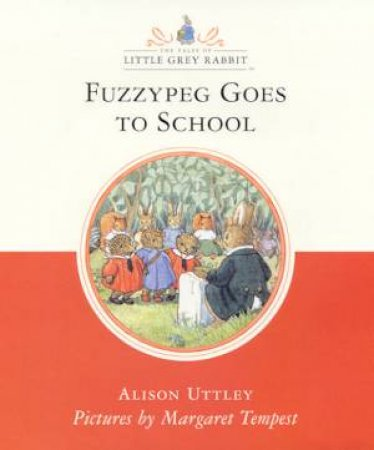 Little Grey Rabbit: Fuzzypeg Goes To School by Alison Uttley