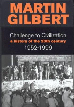 Challenge To Civilization 1952-1999 by Martin Gilbert