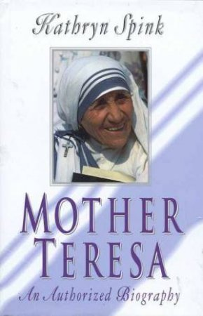 Mother Teresa by Kathryn Spink