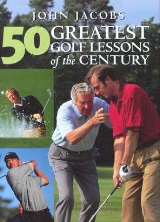 50 Greatest Golf Lessons Of The Century by John Jacobs