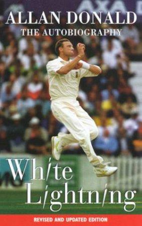 Allan Donald: White Lightning by Allan Donald & Pat Murphy