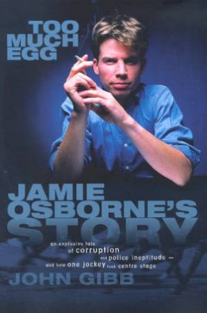 Too Much Egg: Jamie Osborne's Story by John Gibb