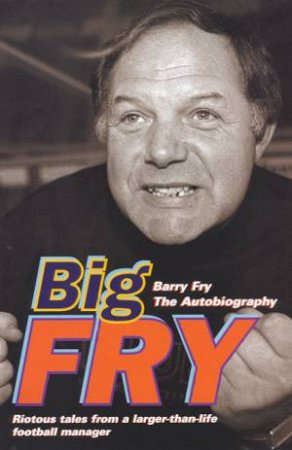 Big Fry by Barry Fry & Phil Rostron
