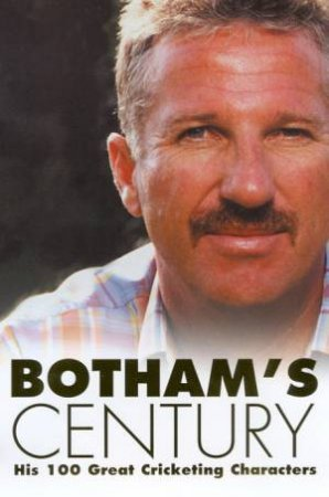 Botham's Century: His 100 Great Cricketing Characters by Ian Botham & Peter Hayter