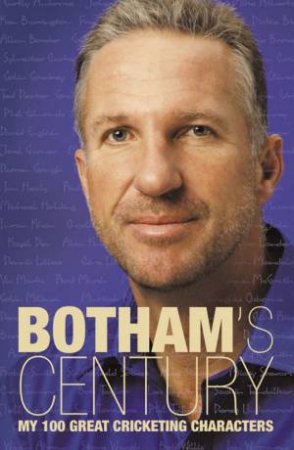 Botham's Century: My 100 Great Cricketing Characters by Ian Botham & Peter Hayter