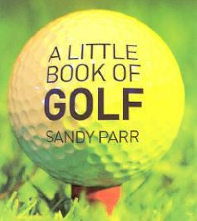 A Little Book Of Golf by Sandy Parr