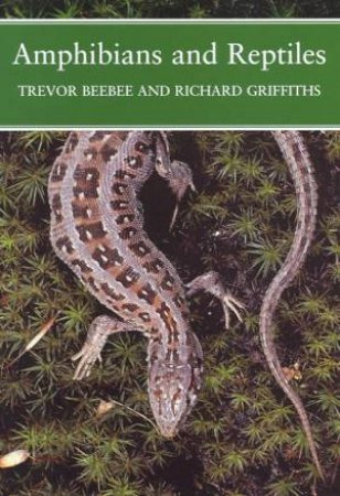New Naturalist: Amphibians And Reptiles by Trevor Beebee & Richard Griffiths