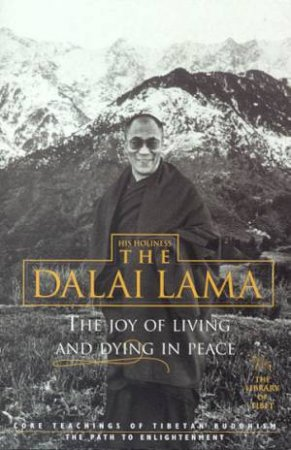 The Joy Of Living & Dying In Peace by The Dalai Lama