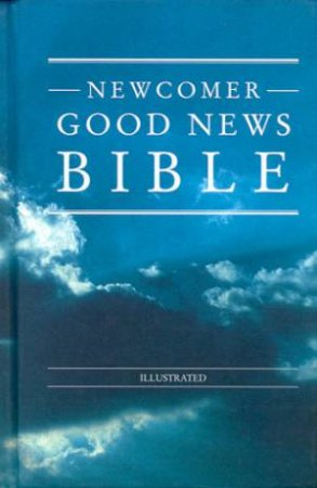 Newcomer Good News Bible - Illustrated by Various