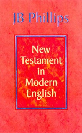 J B Phillips New Testament In Modern English by J B Phillips