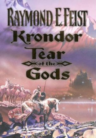 Krondor: Tear Of The Gods by Raymond E Feist
