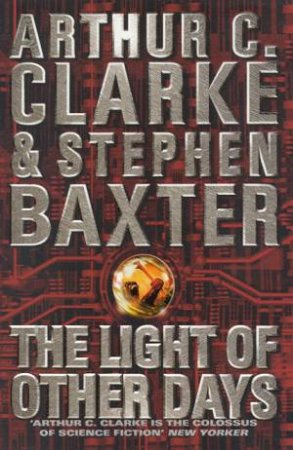 The Light Of Other Days by Arthur C Clarke & Stephen Baxter