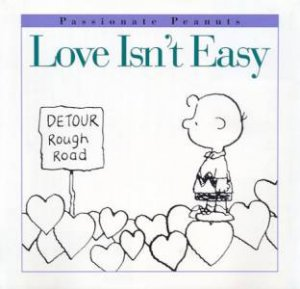 Passionate Peanuts: Love Isn't Easy by Charles M Schulz