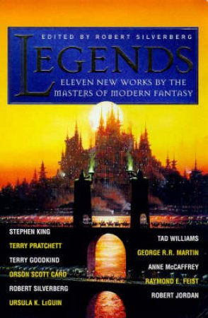 Legends: Eleven New Works By Masters Of Modern Fantasy by Robert Silverberg