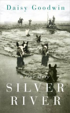 Silver River by Daisy Goodwin