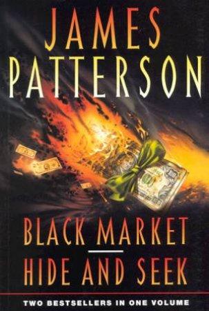 James Patterson Omnibus: Black Market & Hide And Seek by James Patterson