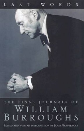 Last Words: The Final Journals Of William Burroughs by William S Burroughs