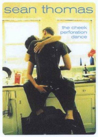 The Cheek Perforation Dance by Sean Thomas