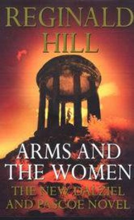 Dalziel & Pascoe: Arms And The Women by Reginald Hill