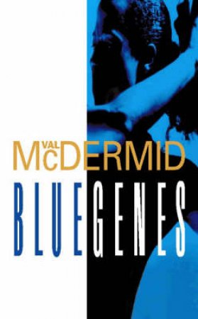 Blue Genes by Val McDermid