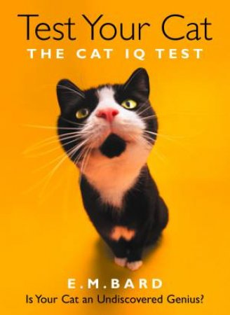 Test Your Cat: The Cat IQ Test by E M Bard