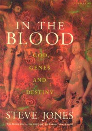 In The Blood: God, Genes & Destiny by Steve Jones