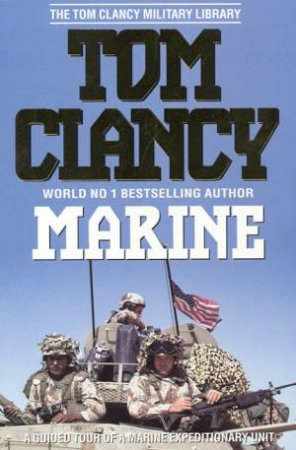 Marine: A Guided Tour Of A Marine Expeditionary Unit by Tom Clancy