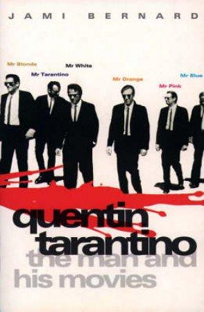 Quentin Tarantino: The Man And His Movies by Jami Barnard