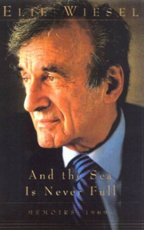 And The Sea Is Never Full by Elie Wiesel