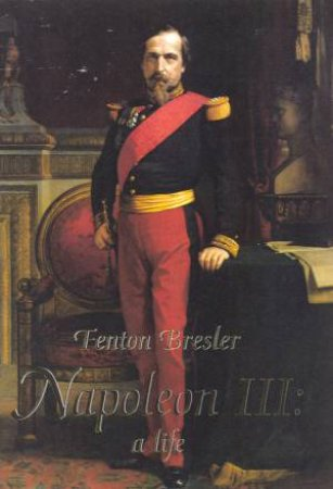 Napoleon III:  A Life by Fenton Bressler