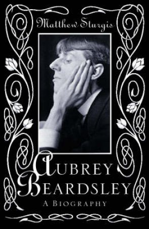 Aubrey Beardsley: A Biography by Matthew Sturgis