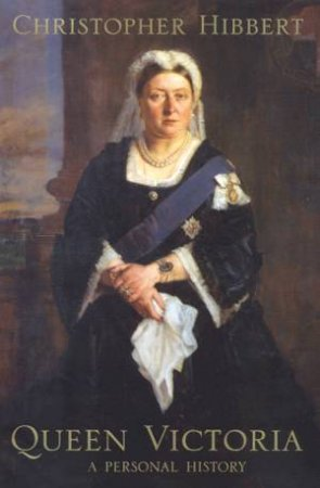 Queen Victoria: A Personal History by Christopher Hibbert