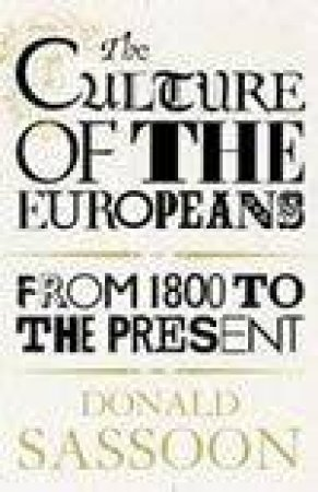 The Culture Of The Europeans by Donald Sassoon
