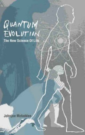 Quantum Evolution by Johnjoe McFadden