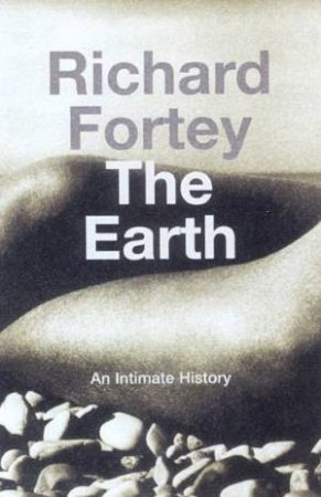 The Earth: An Intimate History by Richard Fortey