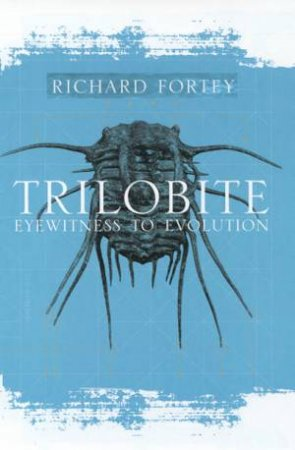Trilobite: Eyewitness To Evolution by Richard Fortey