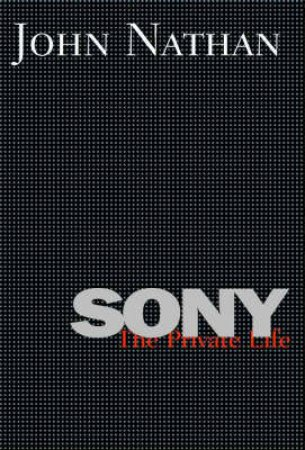 Sony: The Private Life by John Nathan