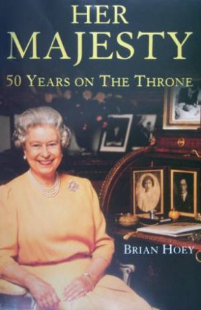 Her Majesty:  50 Years On The Throne by Brian Hoey