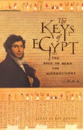 The Keys Of Egypt: The Race To Read The Hieroglyphs by Lesley & Roy Adkins