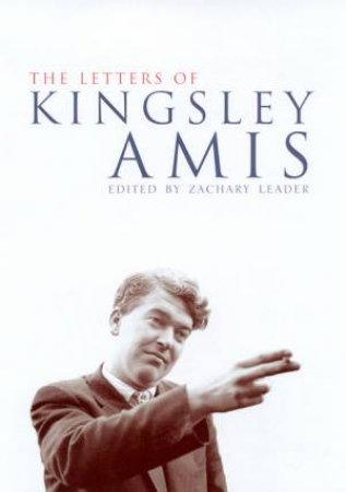 The Letters Of Kingsley Amis by Zachary Leader