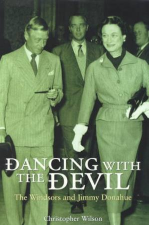 Dancing With The Devil: The Windsors & Jimmy Donahue by Christopher Wilson