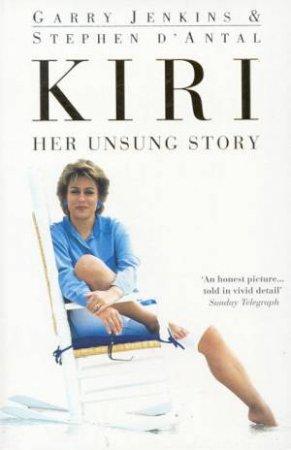Kiri: Her Unsung Story by Stephen D'Antal & Garry Jenkins