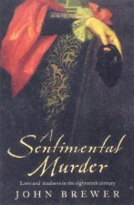 A Sentimental Murder Love And Madness In The Eighteenth Century